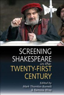 Screening Shakespeare in the Twenty-First Century - Cora Kaplan