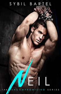 Neil (The Uncompromising Series Book 2) - Sybil Bartel