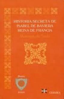 Historia Secreta De Isabel De Baviera Reina De Francia - Marquis de Sade