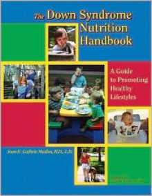 The Down Syndrome Nutrition Handbook: A Guide to Promoting Healthy Lifestyles (Topics in Down Syndrome) - Joan E. Guthrie Medlen, L.D. Medlen, R.D. Medlen, Timothy P. Shriver
