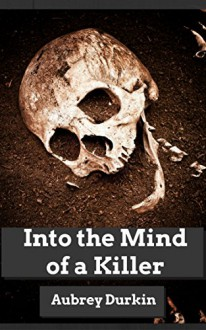Into the Mind of a Killer: A Diagnostic Battery of Charles Manson - Aubrey Durkin