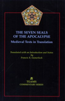 The Seven Seals of the Apocalypse: Medieval Texts in Translation - Francis X. Gumerlock