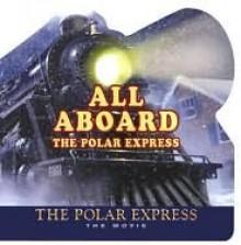 All Aboard the Polar Express - Chris Van Allsburg, William Broyles Jr.