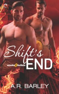 Shift's End (Smoke & Bullets #3) - A.R. Barley