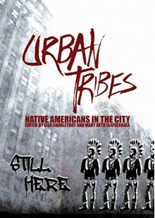 Urban Tribes: Native Americans in the City - Lisa Charleyboy,Ross Kinnaird