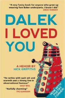 Dalek I Loved You - Nick Griffiths