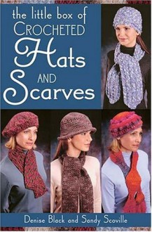 The Little Box of Crocheted Hats and Scarves - Denise Black, Sandy Scoville