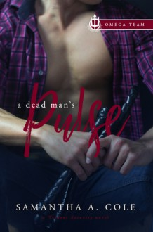 A Dead Man's Pulse: Trident Security Omega Team Book 1 - Samantha A. Cole,Eve Arroyo