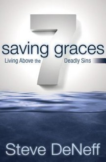 7 Saving Graces: Living Above the Deadly Sins - Steve Deneff