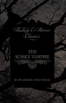 The Sussex Vampire (Fantasy and Horror Classics) - Arthur Conan Doyle
