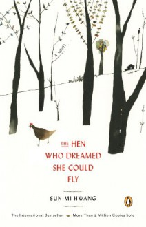 The Hen Who Dreamed She Could Fly - Nomoco, Sun-mi Hwang, Kim Chi-Young