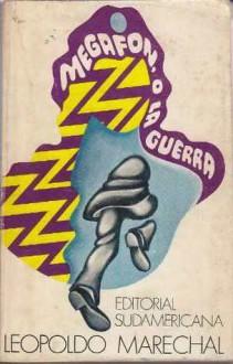 Megafón, o la guerra - Leopoldo Marechal