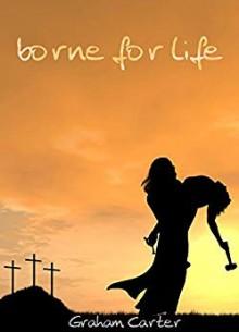 Borne for Life - Graham Carter