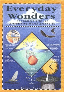 Everyday Wonders: Encounters With The Astonishing World Around Us - Barry Evans