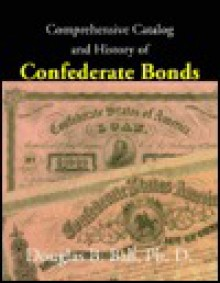 Comprehensive Catalog and History of Confederate Bonds - Douglas B. Ball