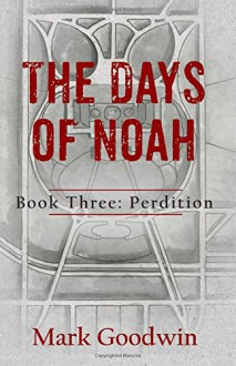 The Days of Noah, Book Three: Perdition (Volume 3) - Mark Goodwin