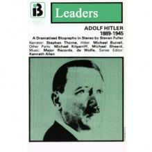 Adolf Hitler: The Leaders Series (Dramatized) - Steven Fuller, Stephen Thorne, Full Cast, Ivan and Inge Berg