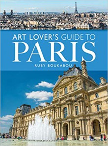 The Art Lover's Guide to Paris - Ruby Boukabout