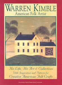 Warren Kimble: American Folk Artist: His Life, His Art & Collections with Inspirations and Patterns for Creative American Folk Crafts - Warren Kimble