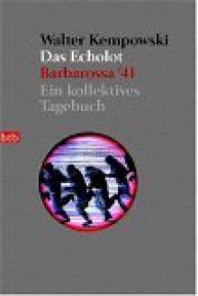 Das Echolot. Barbarossa '41. Ein kollektives Tagebuch. - Walter Kempowski