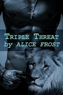 Triple Threat (Millersburg Shifters Book 1) - Alice Frost
