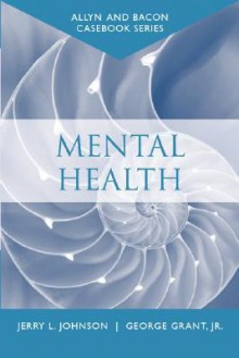 Casebook: Mental Health (Allyn & Bacon Casebook Series) - Jerry L. Johnson, George Grant Jr.
