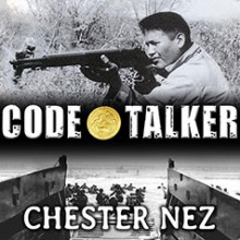 Code Talker: The First and Only Memoir by One of the Original Navajo Code Talkers of WWII - David Colacci,Chester Nez,Judith Schiess Avila
