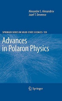 Advances in Polaron Physics - Alexandre Alexandrov, Jozef Devreese