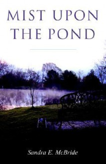 Mist Upon the Pond - Sandra, E. McBride