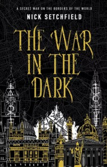 The War in the dark - Nick Setchfield