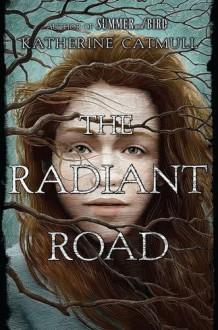 The Radiant Road - Katherine Catmull