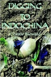 Digging to Indochina - Connie Biewald