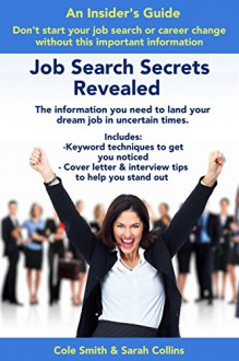 Job Search Secrets Revealed: The information you need to land your dream job in uncertain times - Cole Smith, Sarah Collins