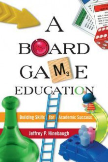 A Board Game Education - Jeffrey P. Hinebaugh