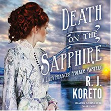 Death on the Sapphire: A Lady Frances Ffolkes Mystery - R. J. Koreto,Justine Eyre