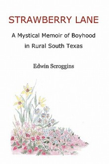 Strawberry Lane: A Mystical Memoir of Boyhood in Rural South Texas - Edwin Scroggins