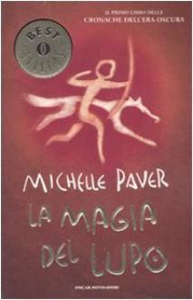 La magia del lupo. Cronache dell'Era Oscura vol. 1 - Michelle Paver