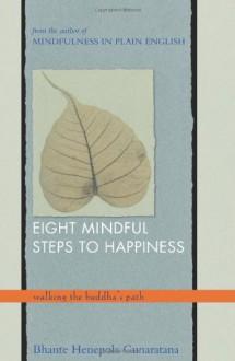 Eight Mindful Steps to Happiness: Walking the Buddha's Path - Bhante Henepola Gunaratana