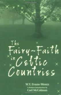The Fairy-Faith in Celtic Countries - W.Y. Evans-Wentz
