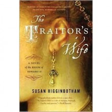 The Traitor's Wife: A Novel of the Reign of Edward II - Susan Higginbotham