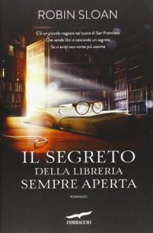 Il segreto della libreria sempre aperta - Robin Sloan, Giovanni Arduino