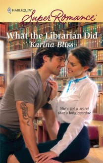 What the Librarian Did (Harlequin Super Romance) - Karina Bliss