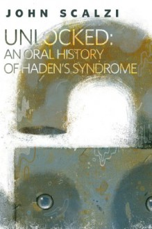 Unlocked: An Oral History of Haden's Syndrome - John Scalzi