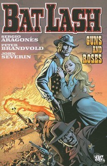 Bat Lash: Guns and Roses - Sergio Aragonés, John Severin