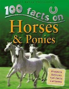 100 Facts On Horses & Ponies - Camilla De la Bédoyère, Rupert Matthews, Jeremy Smith