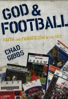God and Football: Faith and Fanaticism in the Southeastern Conference - Chad Gibbs