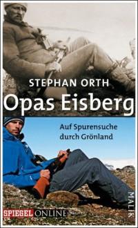 Opas Eisberg: Auf Spurensuche durch Grönland (German Edition) - Stephan Orth