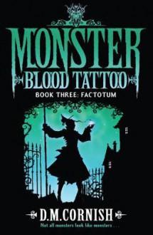 Monster Blood Tattoo: Factotum: Book Three - D.M. Cornish
