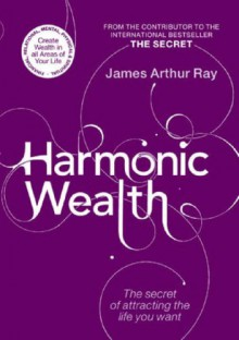 Harmonic Wealth - James Arthur Ray