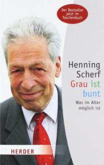 Grau ist bunt: Was im Alter möglich ist (HERDER spektrum) - Henning Scherf